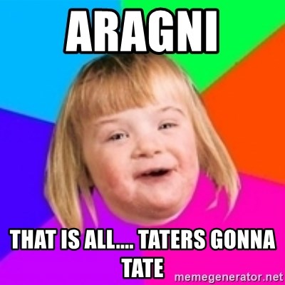 I can count to potato - ARAGNI  That is all.... Taters gonna tate