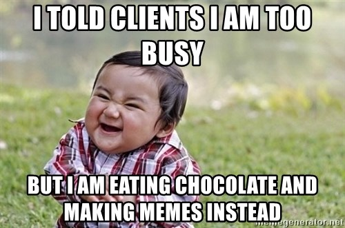 evil asian plotting baby - I told clients i am too busy But I am eating chocolate and making memes instead