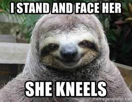 Sexual Sloth - i stand and face her she kneels