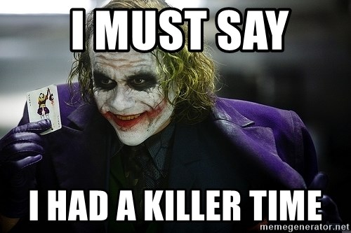 joker -  i must say  I Had a killer time