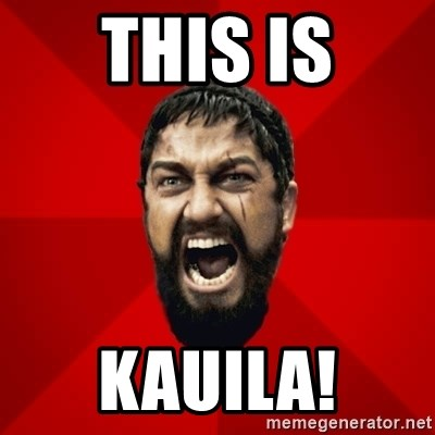 THIS IS SPARTAAA!!11!1 - this is kauila!