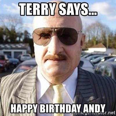 Terry Tibbs - terry says... happy birthday andy