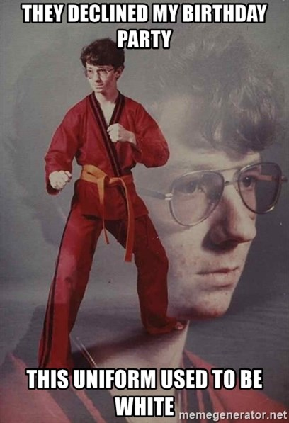 PTSD Karate Kyle - They declined my birthday party this uniform used to be white
