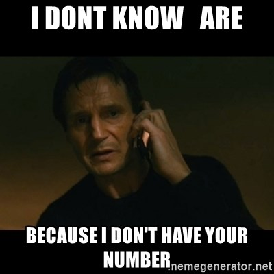liam neeson taken - I dont know   are because I don't have your number