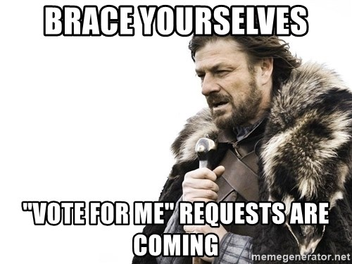 """Winter is Coming - brace yourselves """"vote for me"""" requests are coming"""