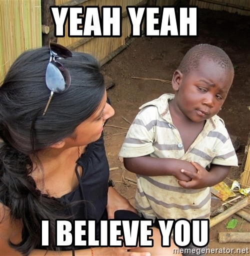 Skeptical African Child - YeAh yeah I believe you
