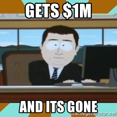 And it's gone - Gets $1m And its gone