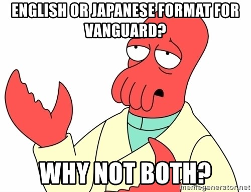 Why not zoidberg? - English or Japanese format for Vanguard? WHy not both?