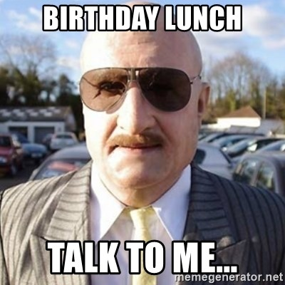 Terry Tibbs - birthday lunch talk to me...
