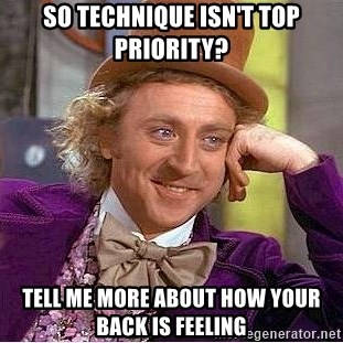 Willy Wonka - So technique isn't top priority? Tell me more about how your back is feeling