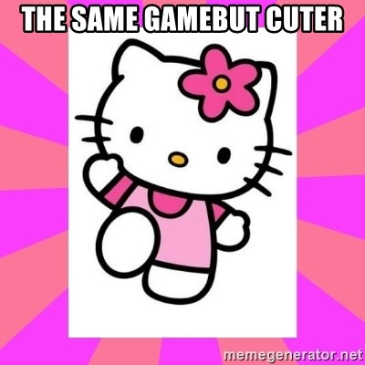 Hello Kitty - The same gamebut cuter