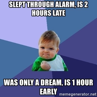 Success Kid - slept through alarm, is 2   hours late was only a dream, is 1 hour early