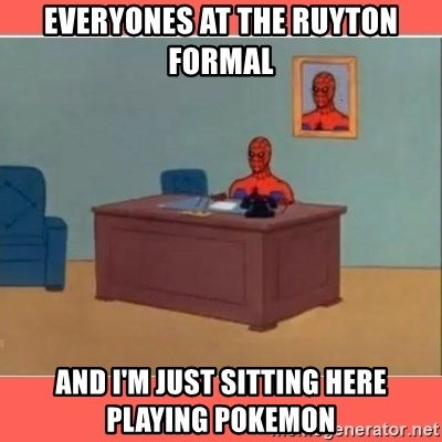 Masturbating Spider-Man - EVeryOnes at the Ruyton formal And I'm just sitting here playing PoKeMon