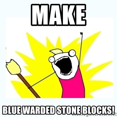 All the things - make blue warded stone blocks!