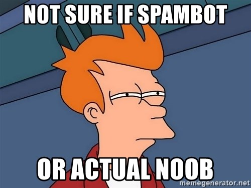 Futurama Fry - not sure if spambot or actual noob