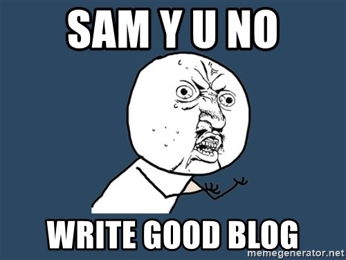 Y U No - Sam y u no write good blog