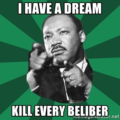 Martin Luther King jr.  - I HAVE A DREAM KILL EVERY BELIBER