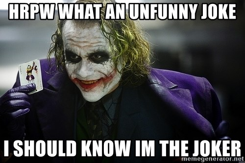 joker - hrpw what an unfunny joke i should know im the joker