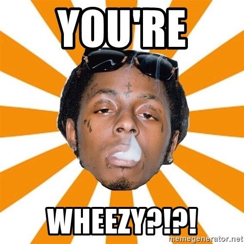 Lil Wayne Meme - You're  Wheezy?!?!