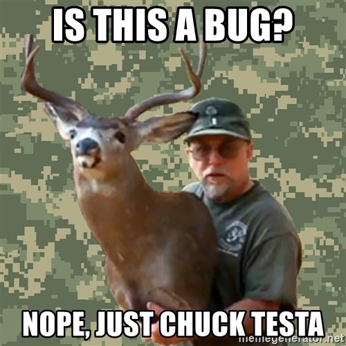 Chuck Testa Nope - Is this a bug? Nope, just Chuck Testa