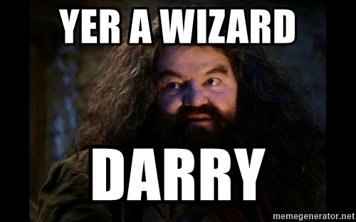 Yer A Wizard Harry Hagrid - Yer a wizard Darry