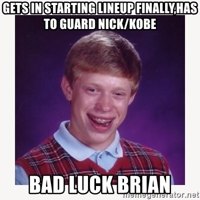 nerdy kid lolz - GETS IN STARTING LINEUP FINALLY,HAS TO GUARD NICK/KOBE BAD LUCK BRIAN