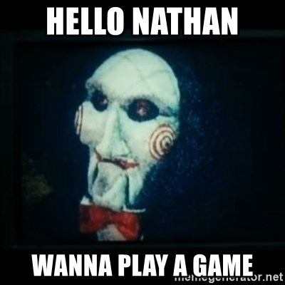 SAW - I wanna play a game - hello nathan  wanna play a game