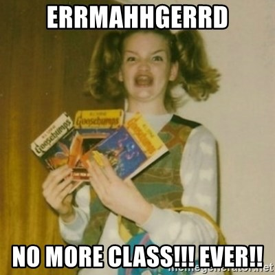 Goosebumps Girl Sings - ERRMAHHGERRD NO MORE CLASS!!! EVER!!
