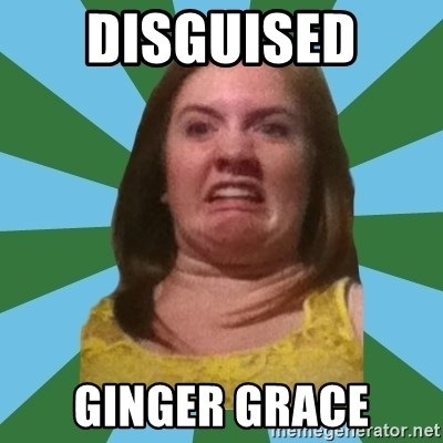Disgusted Ginger - DISGUISED  GINGER GRACE