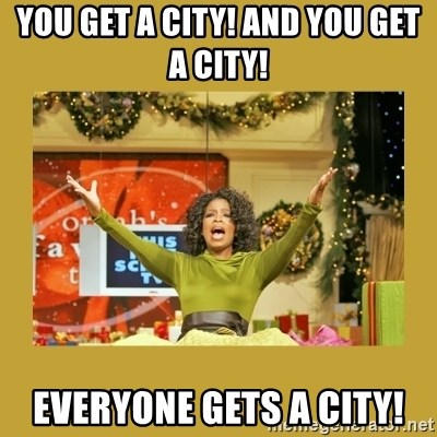 Oprah You get a - YOU GET A CITY! And YOU GET A CITY! EVeryone gets a city!