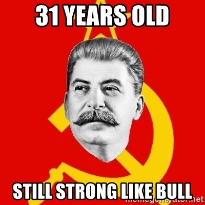 Stalin Says - 31 years old still strong like bull