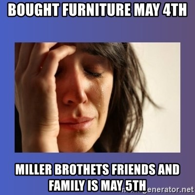 woman crying - Bought furniture may 4th miller brothets friends and family is may 5th