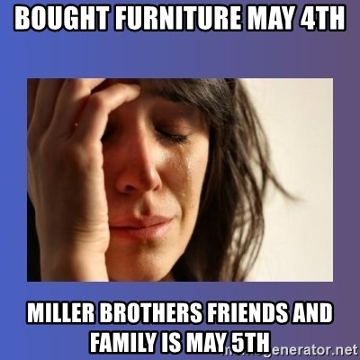 woman crying - bought furniture may 4th miller brothers friends and family is may 5th