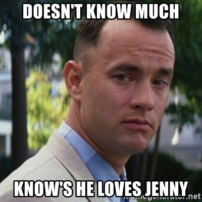 forrest gump - Doesn't know much know's he loves jenny