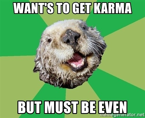 Ocd Otter - want's to get karma but must be even