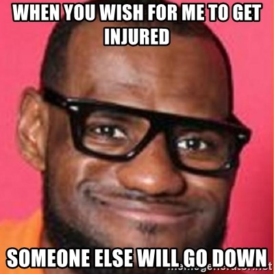 LelBron James - When you wish for me to get injured someone else will go down