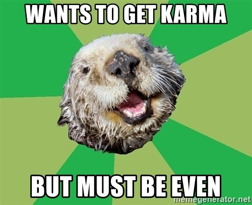 Ocd Otter - wants to get karma but must be even