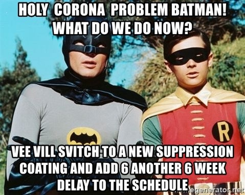 Batman meme - Holy  Corona  problem batman!  what do we do now? Vee vill svitch to a new suppression coating and add 6 another 6 week delay to the schedule