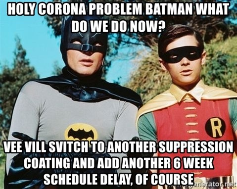 Batman meme - holy corona problem batman what do we do now? Vee vill svitch to another suppression coating and add another 6 week schedule delay, of course