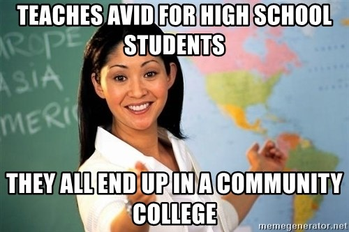 Unhelpful High School Teacher - teaches avid for high school students they all end up in a community college