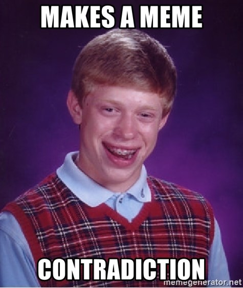 Bad Luck Brian - Makes a meme Contradiction