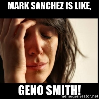 First World Problems - MArk Sanchez is like, Geno SMITH!