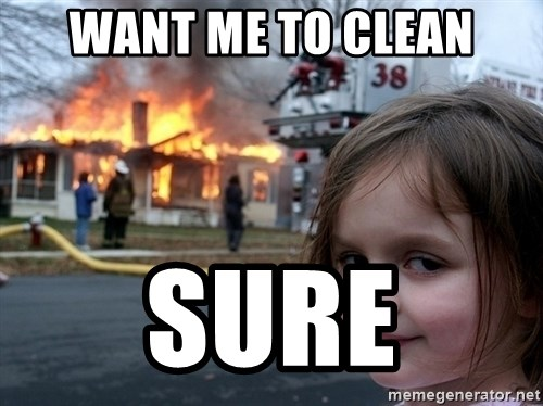 Disaster Girl - want me to clean sure