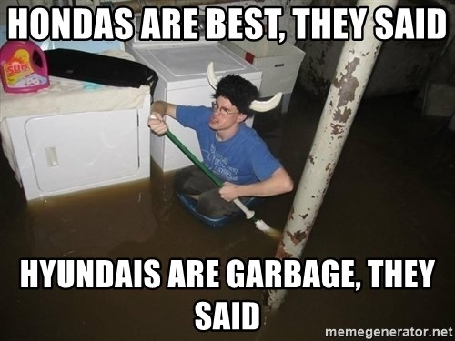 It will be fun they said damit - Hondas are best, they said Hyundais are garbage, they said