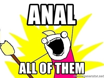 X ALL THE THINGS - anal all of them