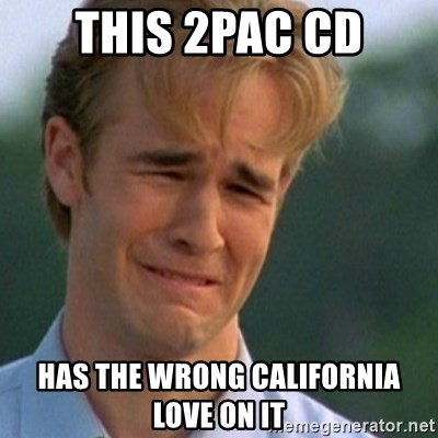 Crying Dawson - this 2pac cd has the wrong california love on it
