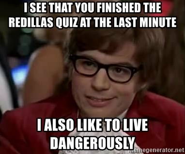 Austin Power - I see that you Finished the Redillas Quiz at the Last Minute I also LIke to live Dangerously