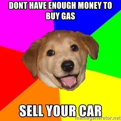 Advice Dog - Dont have enough money to buy gas sell your car