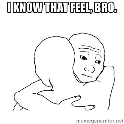 I know that feel bro blank - i know that feel, bro.