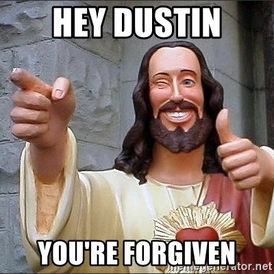 jesus says - Hey dustin you're forgiven
